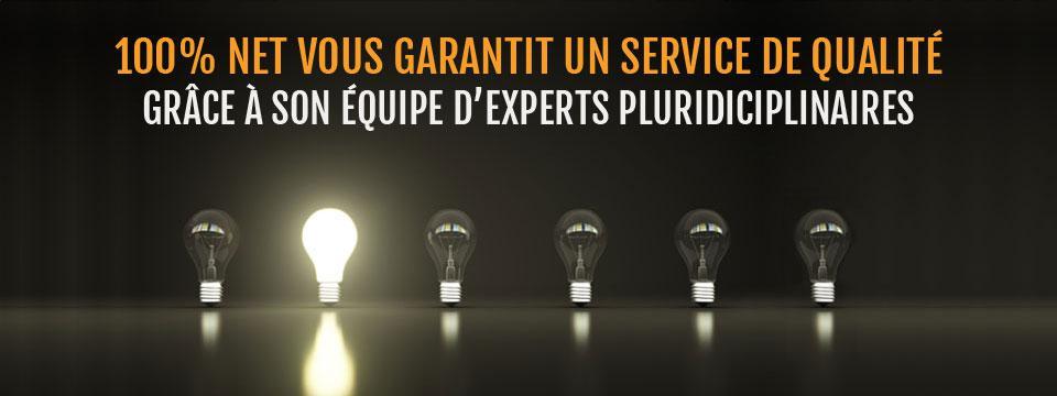 100% Net vous garantie un service de qualité grâce à son équipe d'experts pluridiciplinaires